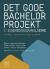 Det gode bachelorprojekt i sundhedsuddannelserne : håndbog i opgaveskrivning og metode Array
